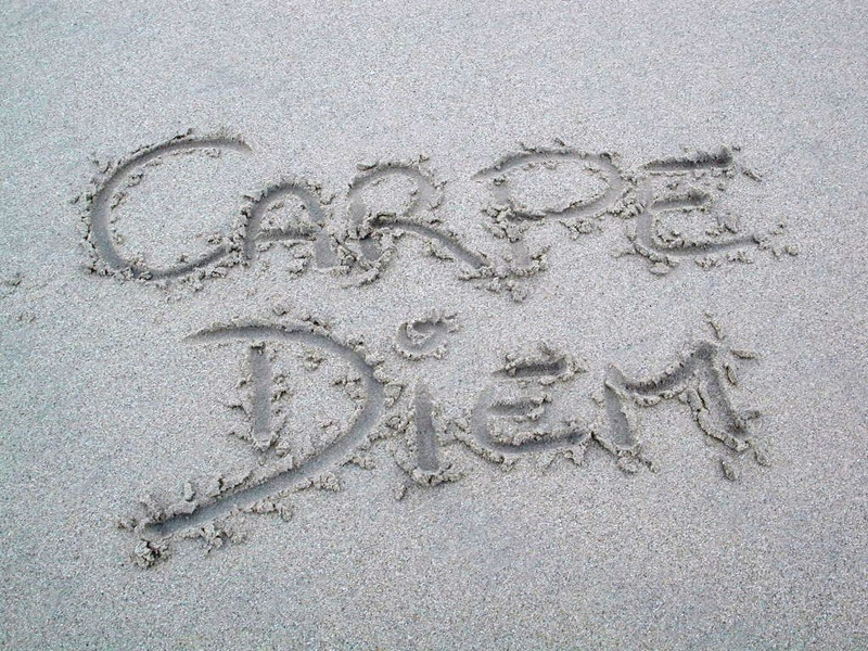 Carpe Diem…