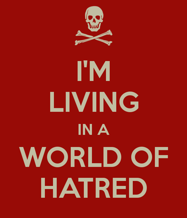 i-m-living-in-a-world-of-hatred