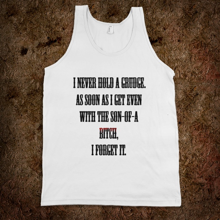 i-never-hold-a-grudge.american-apparel-unisex-tank.white.w760h760