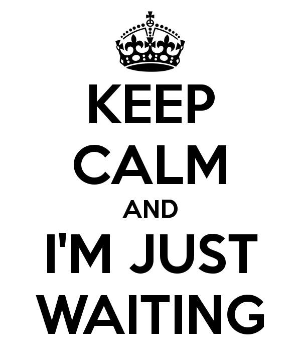 keep-calm-and-i-m-just-waiting